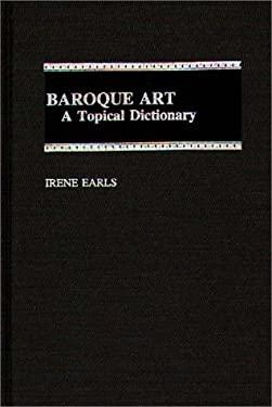 Baroque Art: A Topical Dictionary 9780313294068