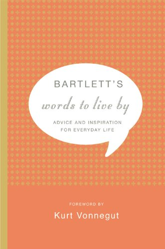 Bartlett's Words to Live by: Advice and Inspiration for Everyday Life 9780316016247