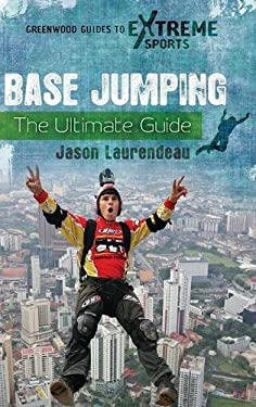 Base Jumping: The Ultimate Guide 9780313383977