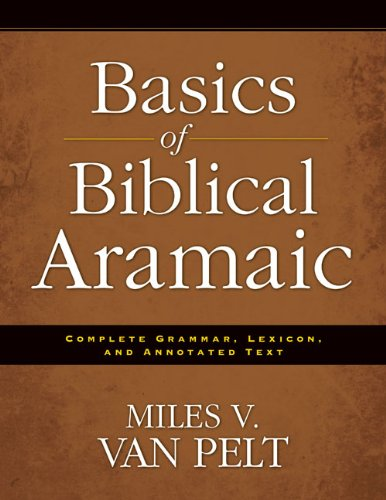 Basics of Biblical Aramaic: Complete Grammar, Lexicon, and Annotated Text 9780310493914