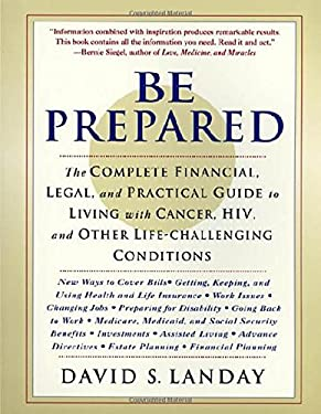 Be Prepared: The Complete Financial, Legal, and Practical Guide to Living with Cancer, HIV, and Other Life-Challenging Conditions 9780312180485