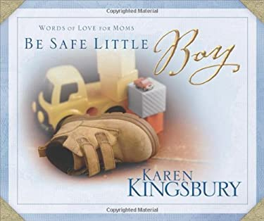 Be Safe Little Boy: Words of Love for Moms 9780310814481