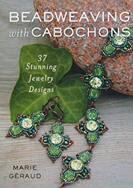 Beadweaving with Cabochons: 30 Stunning Jewelry Designs 9780312643775