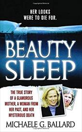 Beauty Sleep: A Glamorous Mother, a Woman from Her Past, and Her Mysterious Death 955264