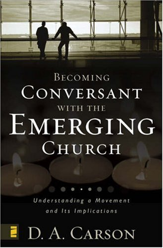 Becoming Conversant with the Emerging Church: Understanding a Movement and Its Implications 9780310259473