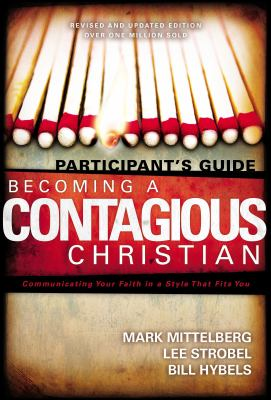 Becoming a Contagious Christian Participants Guide: Communicating Your Faith in a Style That Fits You 9780310257875