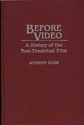 Before Video: A History of the Non-Theatrical Film 964782