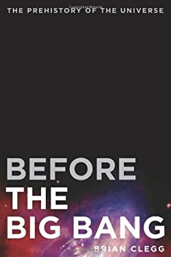 Before the Big Bang: The Prehistory of Our Universe 9780312385477