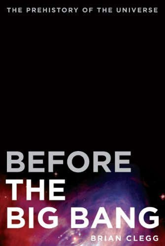 Before the Big Bang: The Prehistory of the Universe 9780312680282