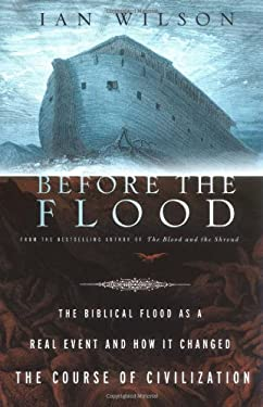 Before the Flood: The Biblical Flood as a Real Event and How It Changed the Course of Civilization 9780312319717