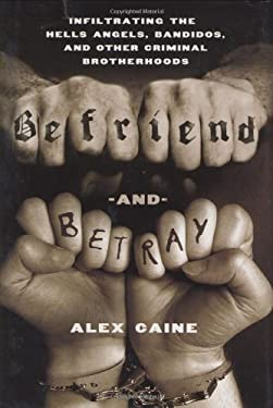 Befriend and Betray: Infiltrating the Hells Angels, Bandidos and Other Criminal Brotherhoods 9780312537197