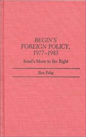 Begin's Foreign Policy, 1977-1983: Israel's Move to the Right 962363