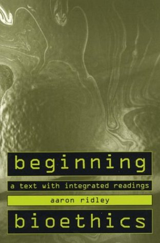Beginning Bioethics: A Text with Integrated Readings 9780312132910