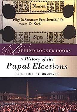 Behind Locked Doors: A History of the Papal Elections 9780312294632