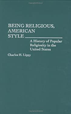 Being Religious, American Style: A History of Popular Religiosity in the United States 9780313278952