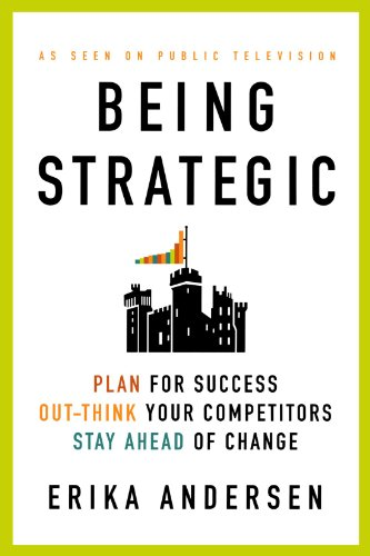 Being Strategic: Plan for Success; Out-Think Your Competitors; Stay Ahead of Change 9780312656706