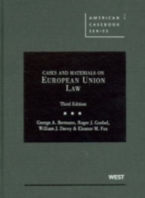 Bermann, Goebel, Davey, and Fox's Cases and Materials on European Union Law, 3D 9780314184207