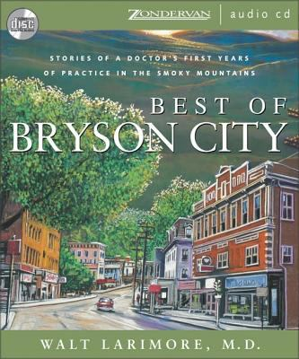Best of Bryson City: Stories of a Doctor's First Years of Practice in the Smoky Mountains 9780310255055