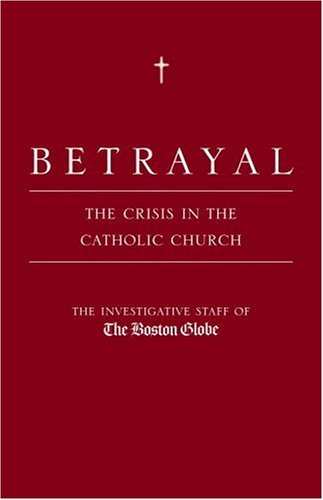 Betrayal: The Crisis in the Catholic Church 9780316075589