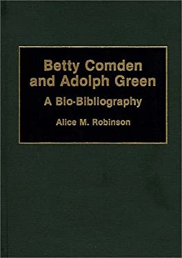 Betty Comden and Adolph Green: A Bio-Bibliography 9780313276590
