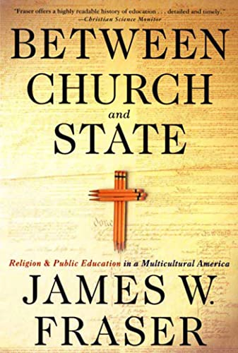 Between Church and State: Religion and Public Education in a Multicultural America 9780312233396
