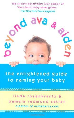 Beyond Ava & Aiden: The Enlightened Guide to Naming Your Baby 9780312539153