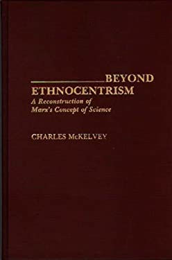 Beyond Ethnocentrism: A Reconstruction of Marx's Concept of Science 9780313274206