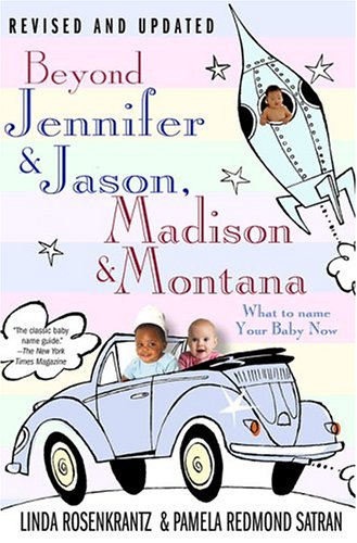 Beyond Jennifer & Jason, Madison & Montana: What to Name Your Baby Now 9780312330880