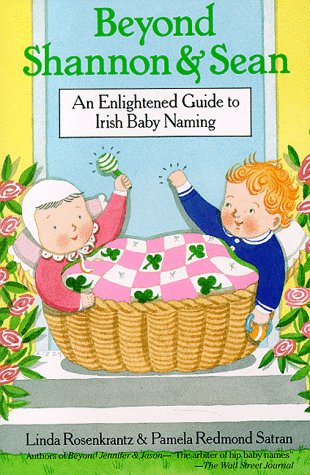 Beyond Shannon and Sean: An Enlightened Guide to Irish Baby Naming 9780312069056