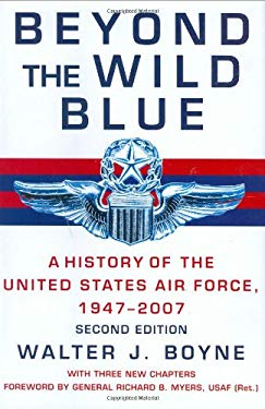 Beyond the Wild Blue: A History of the U.S. Air Force, 1947-2007 9780312358112
