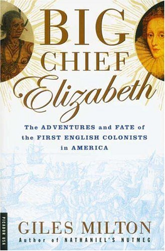 Big Chief Elizabeth: The Adventures and Fate of the First English Colonists in America 9780312420185