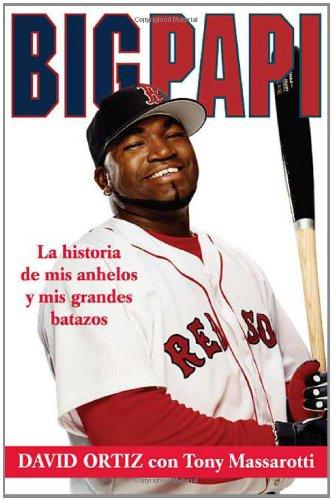 Big Papi: La Historia de Mis Anhelos y Mis Grandes Batazos 9780312366636