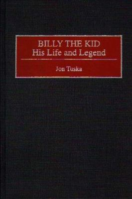 Billy the Kid: His Life and Legend 9780313285899