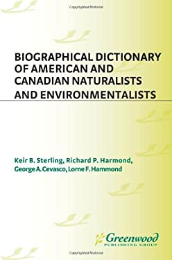 Biographical Dictionary of American and Canadian Naturalists and Environmentalists 9780313230479