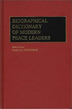 Biographical Dictionary of Modern Peace Leaders 9780313225659