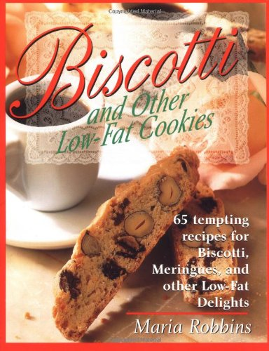 Biscotti & Other Low Fat Cookies: 65 Tempting Recipes for Biscotti, Meringues, and Other Low-Fat Delights 9780312167820