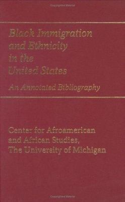 Black Immigration and Ethnicity in the United States: An Annotated Bibliography 9780313243660