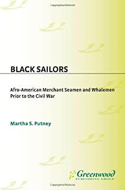 Black Sailors: Afro-American Merchant Seamen and Whalemen Prior to the Civil War 9780313256394