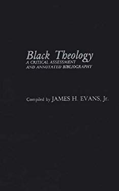 Black Theology: A Critical Assessment and Annotated Bibliography 9780313248221