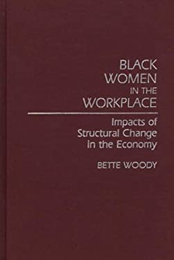 Black Women in the Workplace: Impacts of Structural Change in the Economy 9780313255915