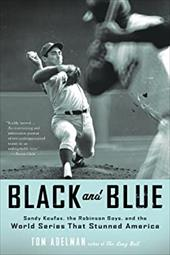 Black and Blue: Sandy Koufax, the Robinson Boys, and the World Series That Stunned America 981245