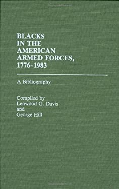 Blacks in the American Armed Forces, 1776-1983: A Bibliography 9780313240928