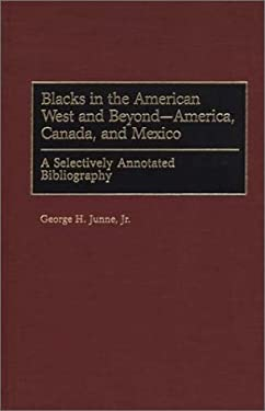 Blacks in the American West and Beyond--America, Canada, and Mexico: A Selectively Annotated Bibliography 9780313312083