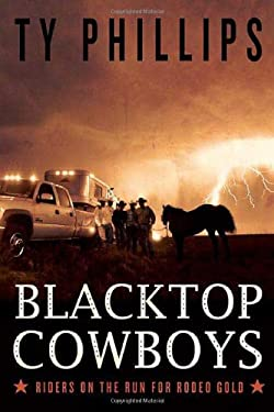 Blacktop Cowboys: Riders on the Run for Rodeo Gold 9780312330361