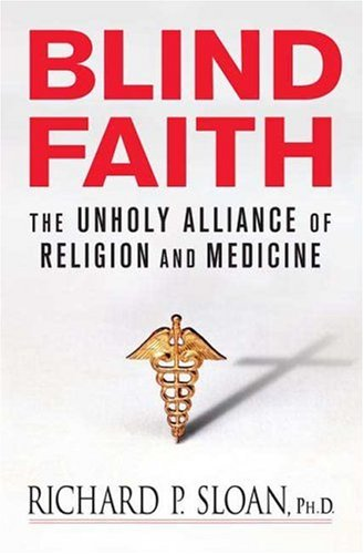 Blind Faith: The Unholy Alliance of Religion and Medicine 9780312348816