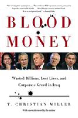 Blood Money: Wasted Billions, Lost Lives, and Corporate Greed in Iraq 9780316166287