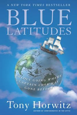 Blue Latitudes: Boldly Going Where Captain Cook Has Gone Before 9780312422608