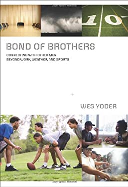 Bond of Brothers: Connecting with Other Men Beyond Work, Weather and Sports 9780310324539