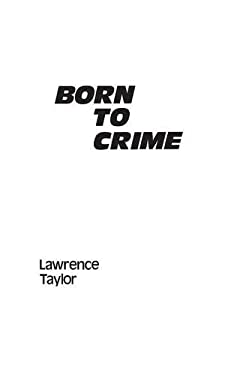 Born to Crime: The Genetic Causes of Criminal Behavior 9780313241727