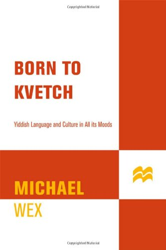Born to Kvetch: Yiddish Language and Culture in All Its Moods 9780312307417